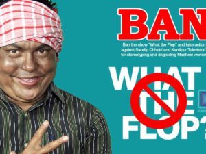 """Ban the show """"What the Flop?"""" and take action against Sandip Chhetri and Kantipur Television"""" for stereotyping and degrading Madhesi women"""